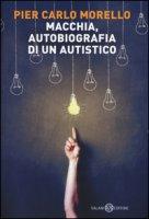 Macchia, autobiografia di un autistico - Morello Pier Carlo