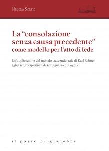 """Copertina di 'La """"consolazione senza causa precedente"""" come modello per l'atto di fede'"""