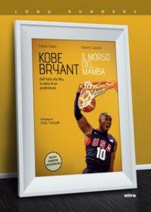 Copertina di 'Kobe Bryant. Il morso del Mamba. Dall'Italia alla NBA, la storia di un predestinato'