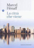 La città che viene - Marcel Hénaff