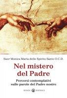 Nel mistero del Padre - Monica M. dello S. Santo (suor)