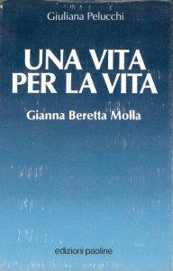 Copertina di 'Una vita per la vita. Gianna Beretta Molla'