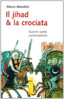 Il jihad & la crociata. Guerre sante - Meschini Marco