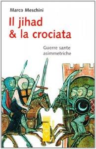 Copertina di 'Il jihad & la crociata. Guerre sante'