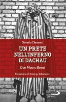 Un prete nell'inferno di Dachau - Saverio Clementi