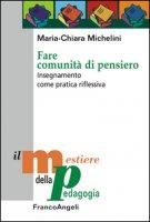 Fare comunità di pensiero. Insegnamento come pratica riflessiva - Michelini M. Chiara