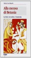 Alla mensa di Betania. La fede, la tomba e l'amicizia - Rupnik Marko I.