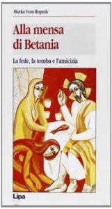 Copertina di 'Alla mensa di Betania. La fede, la tomba e l'amicizia'