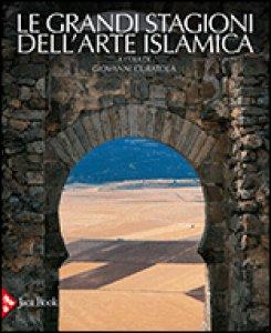 Copertina di 'Le grandi stagioni dell'arte islamica'