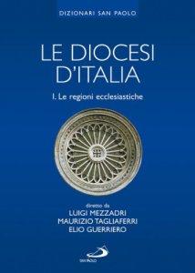 Copertina di 'Le diocesi d'Italia: Volume I. Le regioni ecclesiastiche'