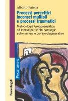 Processi percettivi inconsci multipli e processi traumatici - Alberto Patella