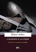 L'Europa e la fede - Hilaire Belloc