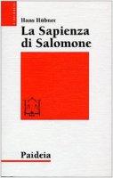 La sapienza di Salomone. Tre saggi di teologia biblica - Hübner Hans