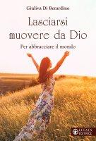 Lasciarsi muovere da Dio - Giuliva Di Berardino