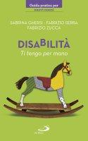 Disabilità. Ti tengo per mano - Fabrizio Serra , Sabrina Ghersi , Fabrizio Zucca