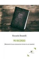 Mi ricordo. (Memorie di uno sconosciuto trovate in un cassetto) - Rosatelli Riccardo