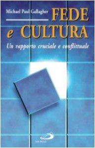 Copertina di 'Fede e cultura. Un rapporto cruciale e conflittuale'