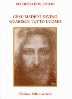 Gesù medico divino guarisce tutto l'uomo - Emilio Reghenzi