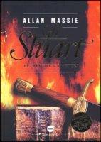Gli Stuart. Re, regine e martiri - Massie Allan
