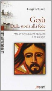 Copertina di 'Gesù. Dalla storia alla fede'