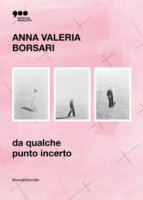Da qualche punto incerto. Catalogo della mostra (Milano, settembre 2021-febbraio 2022). Ediz. italiana e inglese - Borsari Anna Valeria
