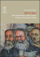 Mega-Marx. Studi sulla edizione e sulla recezione di Marx in Germania e in Italia - Sgrò Giovanni A.