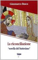 """La riconciliazione """"sorella del battesimo"""" - Gianmarco Busca"""