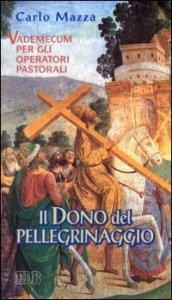 Copertina di 'Il dono del pellegrinaggio. Vademecum per gli operatori pastorali'