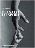 Dio salvi lo sport - Edio Costantini