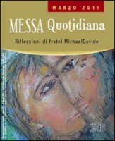 Messa quotidiana. Riflessioni di fratel Michael Davide. Marzo 2011 - fratel MichaelDavide