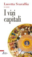 I vizi capitali - Lucetta Scaraffia