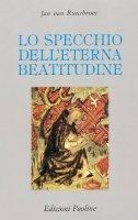 Lo specchio dell'eterna beatitudine - Van Ruusbroec Jan