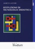 Istituzioni di tecnologia didattica - Lazzari Marco