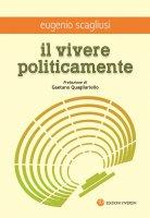 Il vivere politicamente - Eugenio Scagliusi
