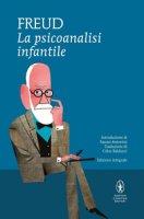 La psicoanalisi infantile. Ediz. integrale - Freud Sigmund