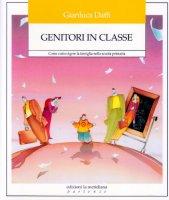 Genitori in classe. Come coinvolgere la famiglia nella scuola primaria - Daffi Gianluca
