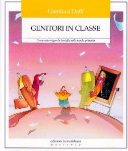 Copertina di 'Genitori in classe. Come coinvolgere la famiglia nella scuola primaria'