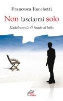 Non lasciarmi solo - Francesca Ronchetti