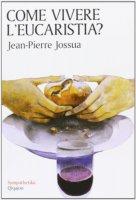 Come vivere l'eucaristia? - Jean-Pierre Jossua