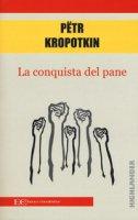 La conquista del pane - Kropotkin Pëtr A.