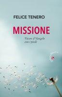 Missione. Vivere il Vangelo con i piedi - Felice Tenero