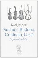 Socrate, Buddha, Confucio, Gesù - Karl Jaspers