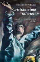 Cristianesimo interiore. Amore e contemplazione di Dio - Pollien François