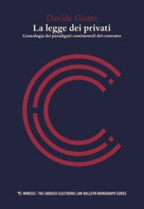 Copertina di 'La legge dei privati. Genealogia dei paradigmi continentali del contratto'