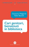 Cari genitori, benvenuti in biblioteca - Fabio Bazzoli, Giovanna Malgaroli