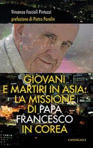 Copertina di 'Giovani e martiri in Asia: la missione di Francesco in Corea'