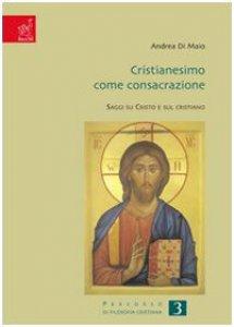 Copertina di 'Cristianesimo come consacrazione. Saggi su Cristo e sul cristiano'