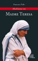 Meditiamo con Madre Teresa - Follo Francesco