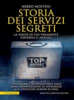 Storia dei servizi segreti. La verità su chi veramente governa il mondo - Molteni Mirko