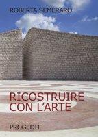 Ricostruire con l'arte - Semeraro Roberta